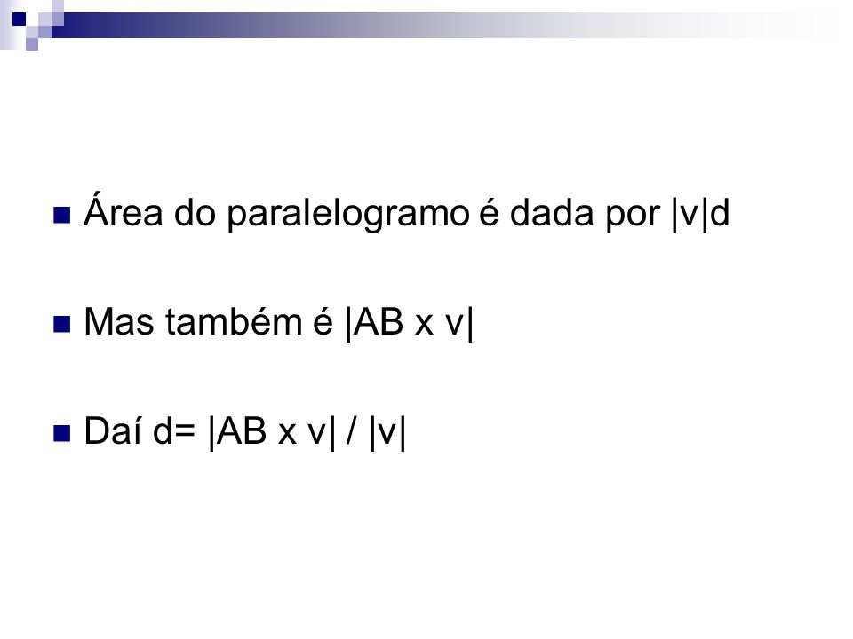 Área do paralelogramo é dada por |v|d Mas também é |AB x v| Daí d= |AB x v| / |v|
