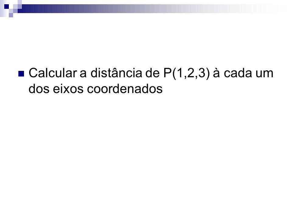 Calcular a distância de P(1,2,3) à cada um dos eixos coordenados