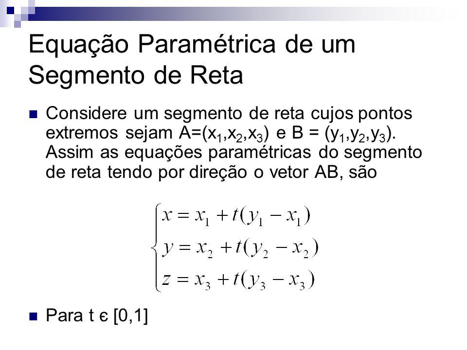 Equação Paramétrica de um Segmento de Reta Considere um segmento de reta cujos pontos extremos sejam A=(x 1,x 2,x 3 ) e B = (y 1,y 2,y 3 ). Assim as e