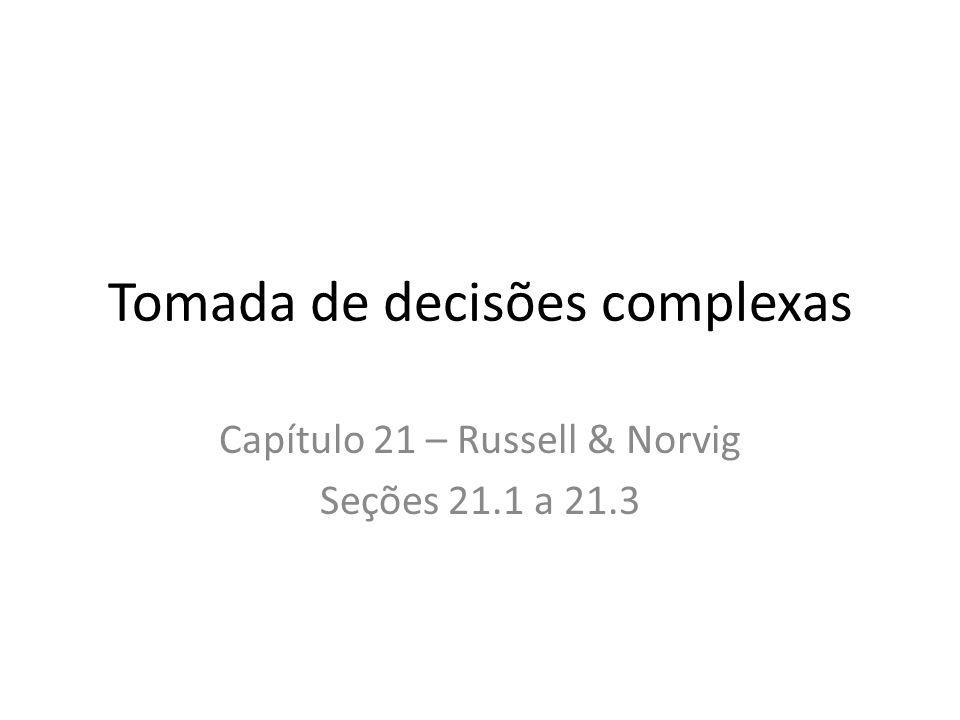 Tomada de decisões complexas Capítulo 21 – Russell & Norvig Seções 21.1 a 21.3