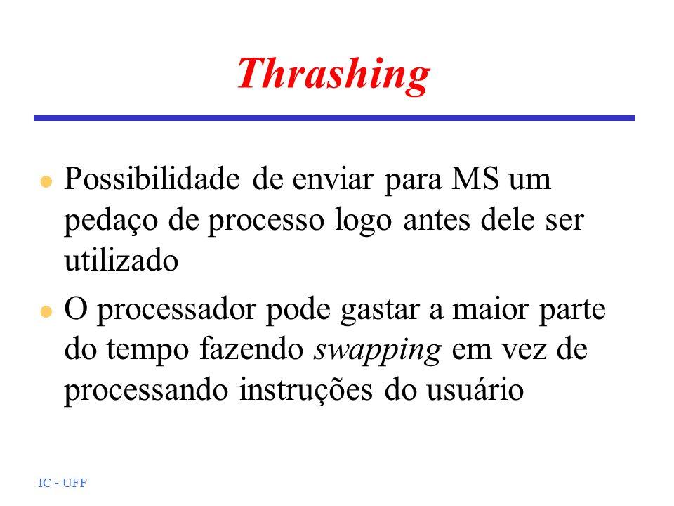 IC - UFF Thrashing l Possibilidade de enviar para MS um pedaço de processo logo antes dele ser utilizado l O processador pode gastar a maior parte do