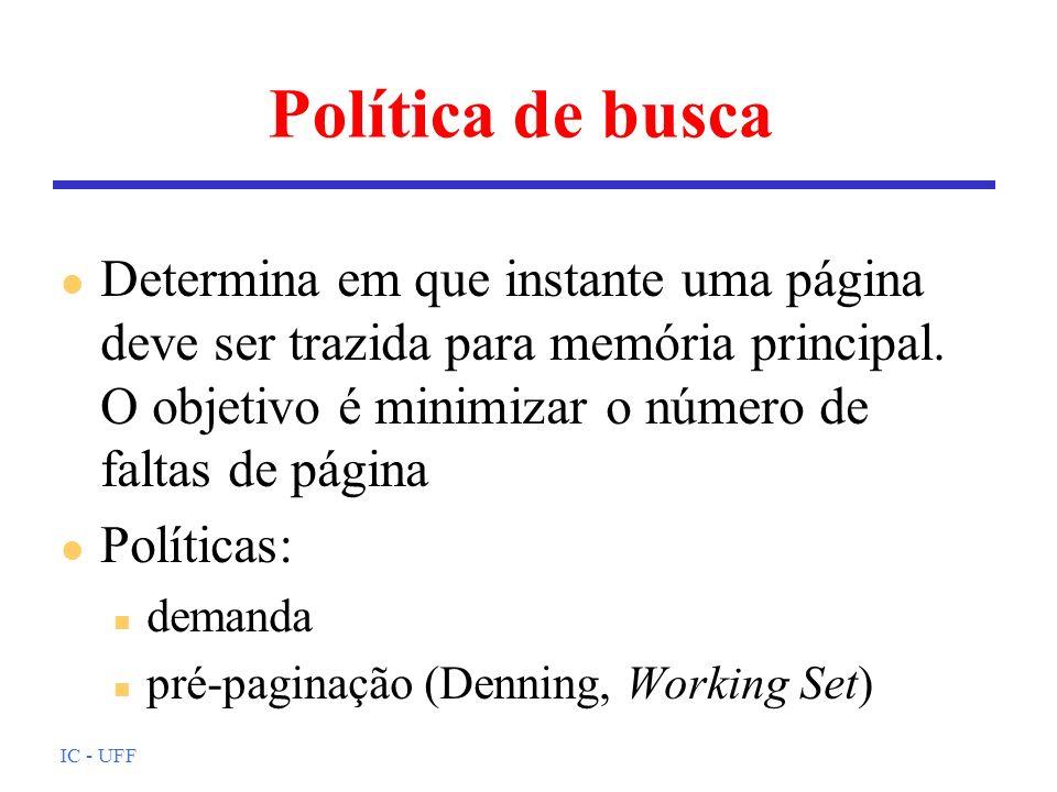 IC - UFF Política de busca l Determina em que instante uma página deve ser trazida para memória principal. O objetivo é minimizar o número de faltas d