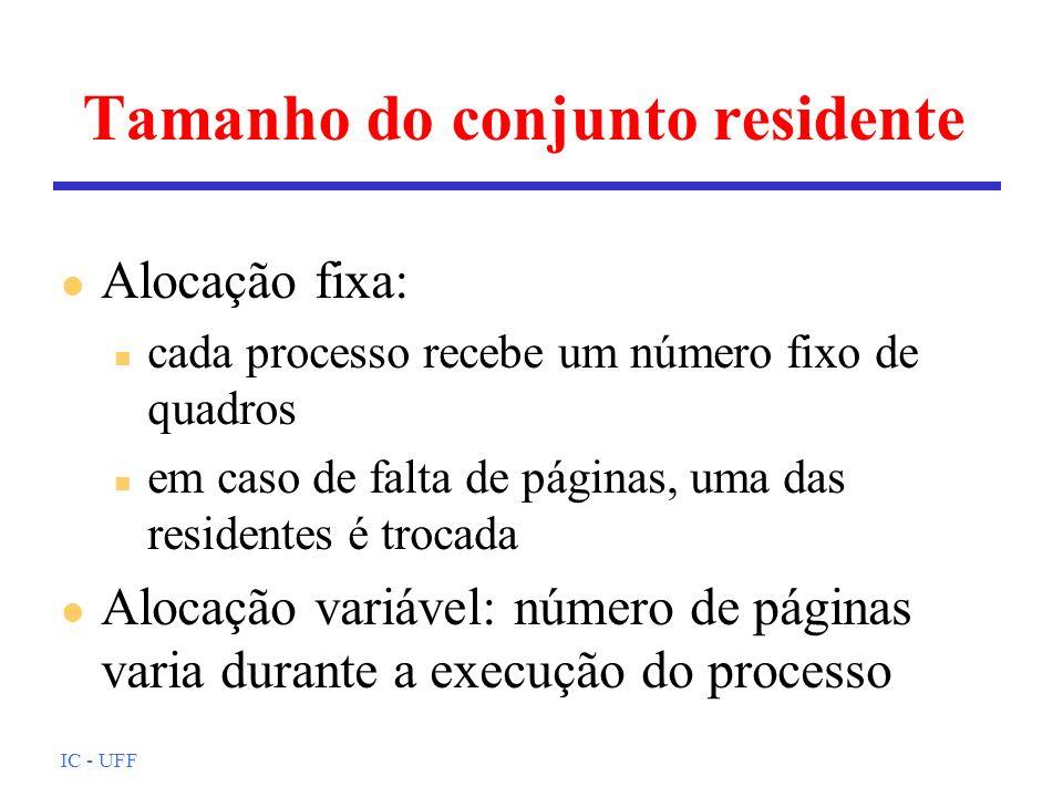 IC - UFF Tamanho do conjunto residente l Alocação fixa: n cada processo recebe um número fixo de quadros n em caso de falta de páginas, uma das reside