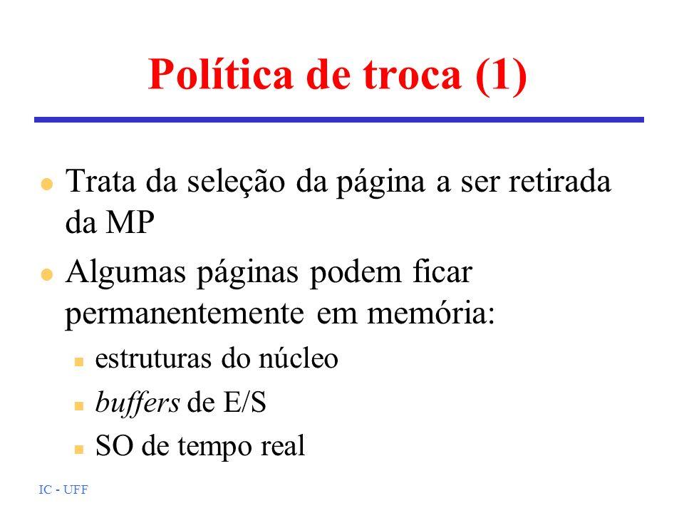IC - UFF Política de troca (1) l Trata da seleção da página a ser retirada da MP l Algumas páginas podem ficar permanentemente em memória: n estrutura