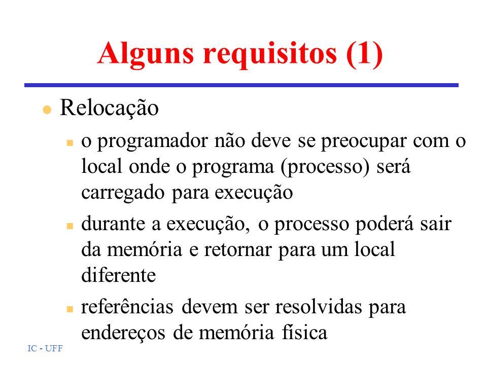 IC - UFF Alguns requisitos (2) l Proteção n processos não devem poder referenciar posições de memória em outros processos sem permissão n em virtude da relocação, não é possível testar endereços em programas n logo, com suporte de h/w, o teste deverá ser em tempo de execução