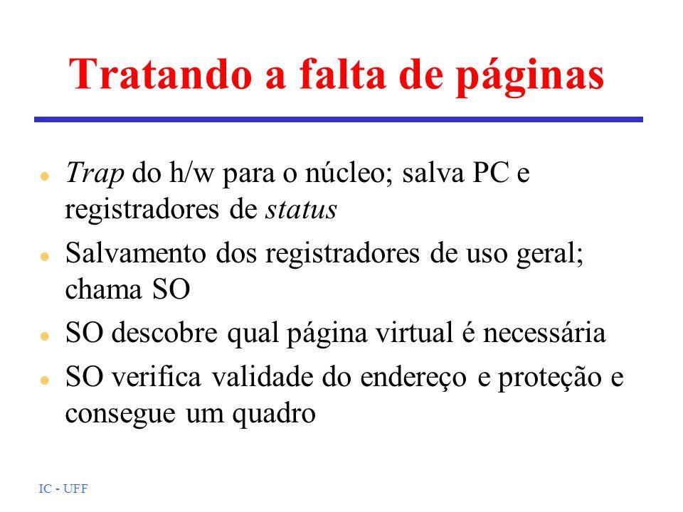 IC - UFF Tratando a falta de páginas Trap do h/w para o núcleo; salva PC e registradores de status Salvamento dos registradores de uso geral; chama SO