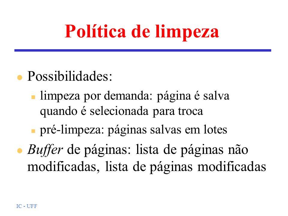 IC - UFF Política de limpeza l Possibilidades: n limpeza por demanda: página é salva quando é selecionada para troca n pré-limpeza: páginas salvas em