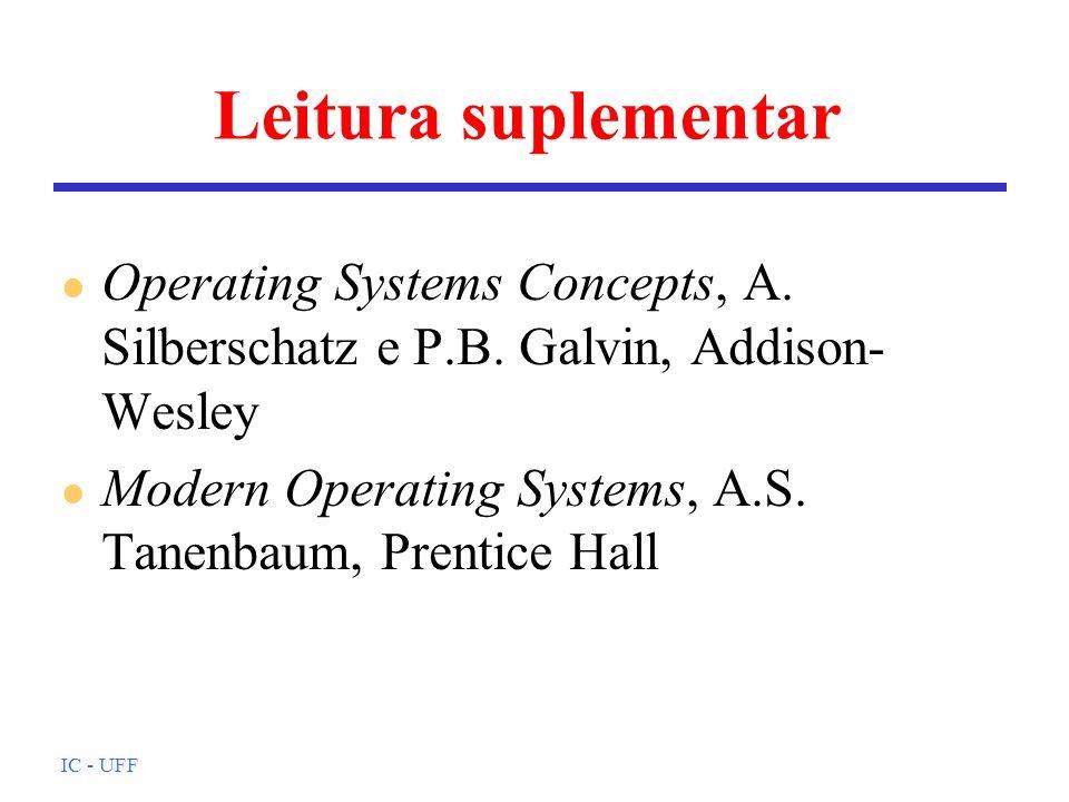 IC - UFF Leitura suplementar l Operating Systems Concepts, A. Silberschatz e P.B. Galvin, Addison- Wesley l Modern Operating Systems, A.S. Tanenbaum,