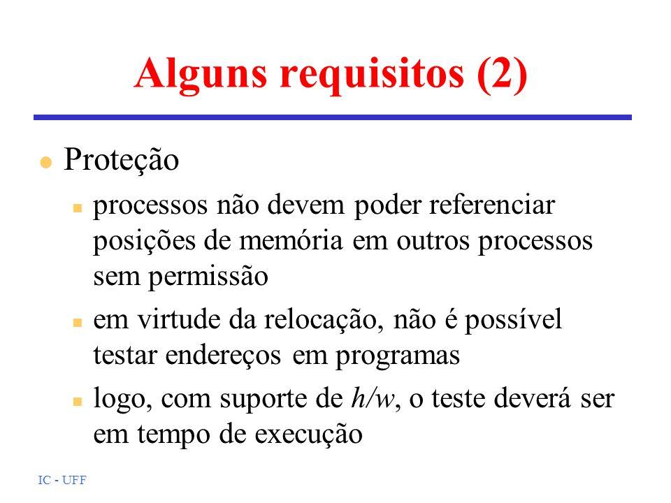 IC - UFF Alguns requisitos (3) l Compartilhamento n deve-se permitir que vários processos possam acessar a mesma porção de memória n o mecanismo de proteção deve ter, assim, a necessária flexibilidade