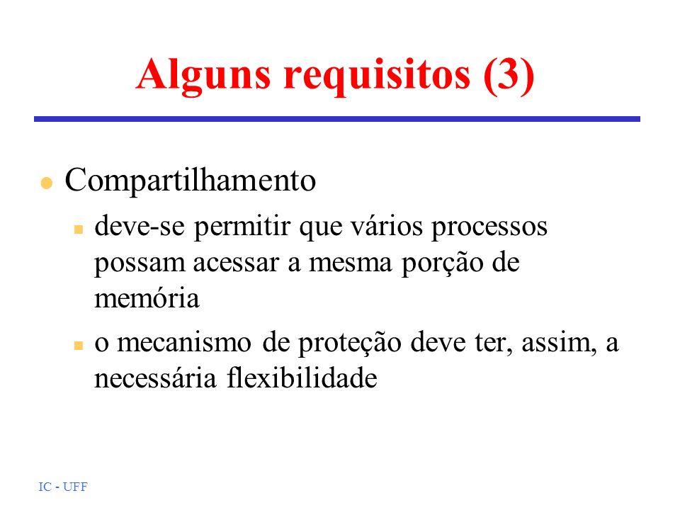 IC - UFF Alguns requisitos (3) l Compartilhamento n deve-se permitir que vários processos possam acessar a mesma porção de memória n o mecanismo de pr