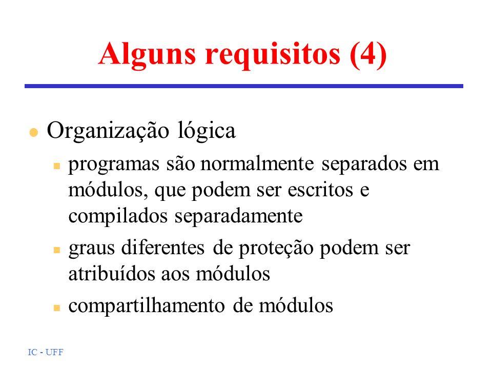 IC - UFF Alguns requisitos (5) l Organização física n memória é organizada como uma hierarquia n se um programa precisa de mais memória do que o disponível na MP, a MS deverá ser utilizada n uso de memória cache n este gerenciamento deverá ser feito de forma transparente