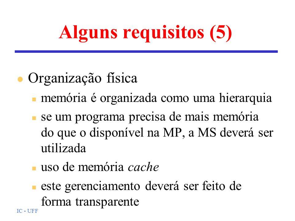 IC - UFF Alguns requisitos (5) l Organização física n memória é organizada como uma hierarquia n se um programa precisa de mais memória do que o dispo