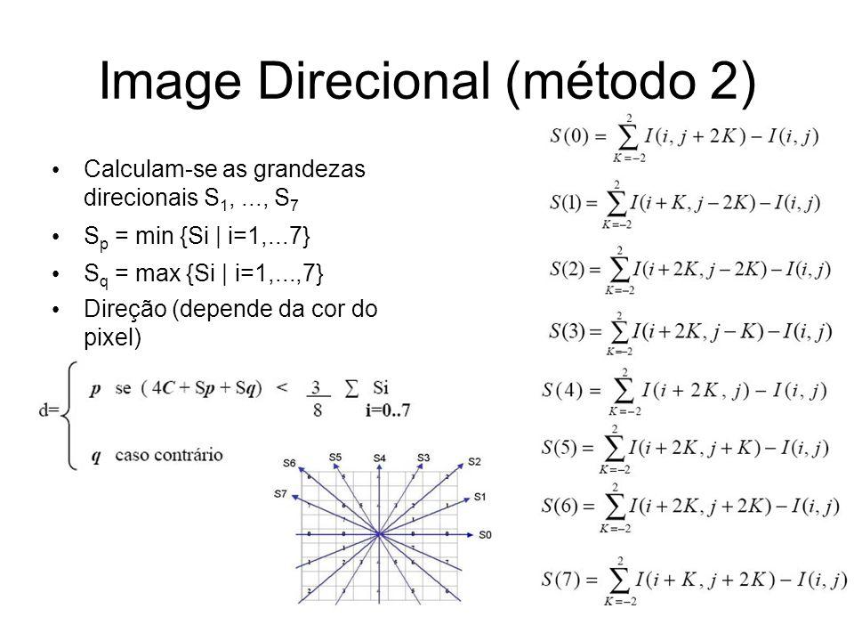 Image Direcional (método 2) Calculam-se as grandezas direcionais S 1,..., S 7 S p = min {Si | i=1,...7} S q = max {Si | i=1,...,7} Direção (depende da
