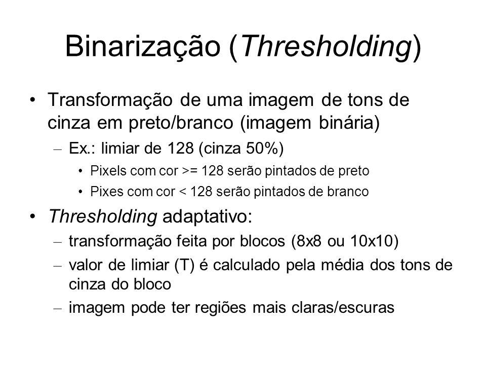 Binarização (Thresholding) Transformação de uma imagem de tons de cinza em preto/branco (imagem binária) – Ex.: limiar de 128 (cinza 50%) Pixels com c