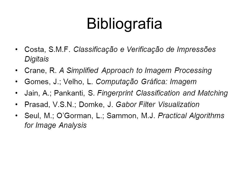 Bibliografia Costa, S.M.F. Classificação e Verificação de Impressões Digitais Crane, R. A Simplified Approach to Imagem Processing Gomes, J.; Velho, L