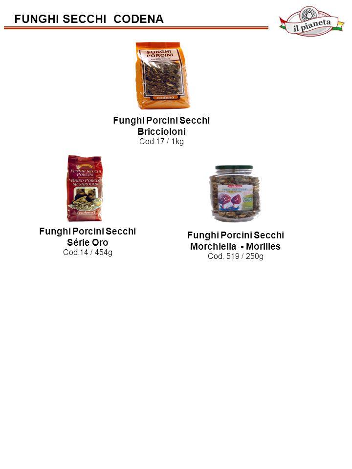 FUNGHI SECCHI CODENA Funghi Porcini Secchi Briccioloni Cod.17 / 1kg Funghi Porcini Secchi Série Oro Cod.14 / 454g Funghi Porcini Secchi Morchiella - M