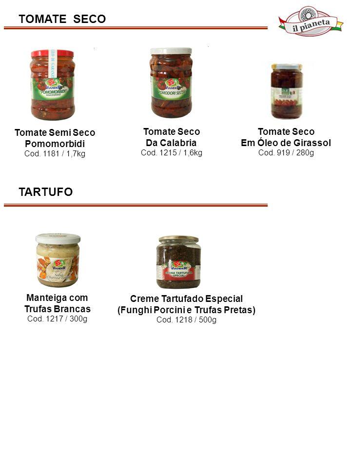 TOMATE SECO Tomate Semi Seco Pomomorbidi Cod. 1181 / 1,7kg Tomate Seco Da Calabria Cod. 1215 / 1,6kg Tomate Seco Em Óleo de Girassol Cod. 919 / 280g M