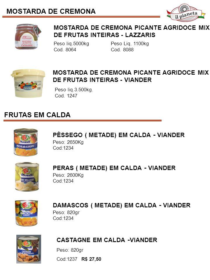 MOSTARDA DE CREMONA MOSTARDA DE CREMONA PICANTE AGRIDOCE MIX DE FRUTAS INTEIRAS - LAZZARIS Peso liq.5000kg Peso Liq. 1100kg Cod. 8064 Cod. 8088 MOSTAR
