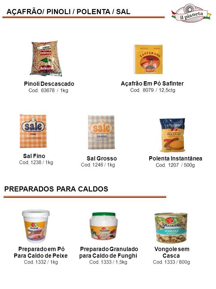 AÇAFRÃO/ PINOLI / POLENTA / SAL Pinoli Descascado Cod. 63678 / 1kg Açafrão Em Pó Safinter Cod. 8079 / 12,5ctg Polenta Instantânea Cod. 1207 / 500g Sal