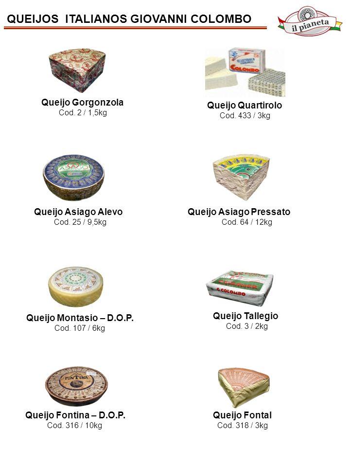 QUEIJOS ITALIANOS GIOVANNI COLOMBO Queijo Gorgonzola Cod. 2 / 1,5kg Queijo Tallegio Cod. 3 / 2kg Queijo Asiago Alevo Cod. 25 / 9,5kg Queijo Asiago Pre
