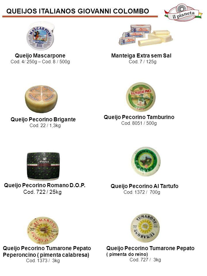 QUEIJOS ITALIANOS GIOVANNI COLOMBO Queijo Mascarpone Cod. 4/ 250g – Cod. 8 / 500g Queijo Pecorino Brigante Cod. 22 / 1,3kg Queijo Pecorino Tamburino C