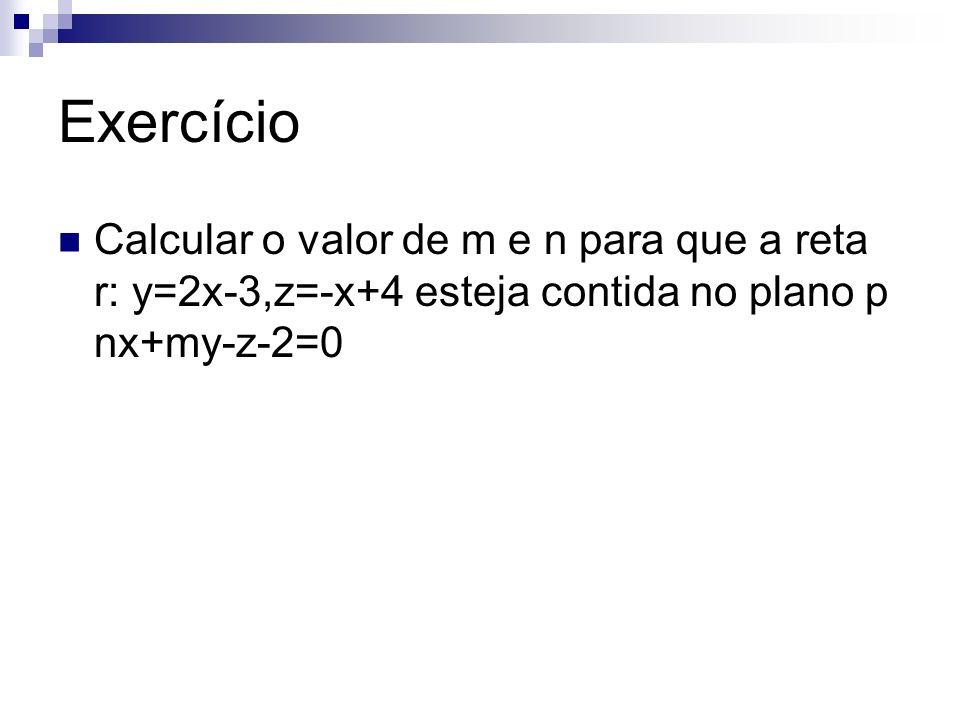 Exercício Calcular o valor de m e n para que a reta r: y=2x-3,z=-x+4 esteja contida no plano p nx+my-z-2=0