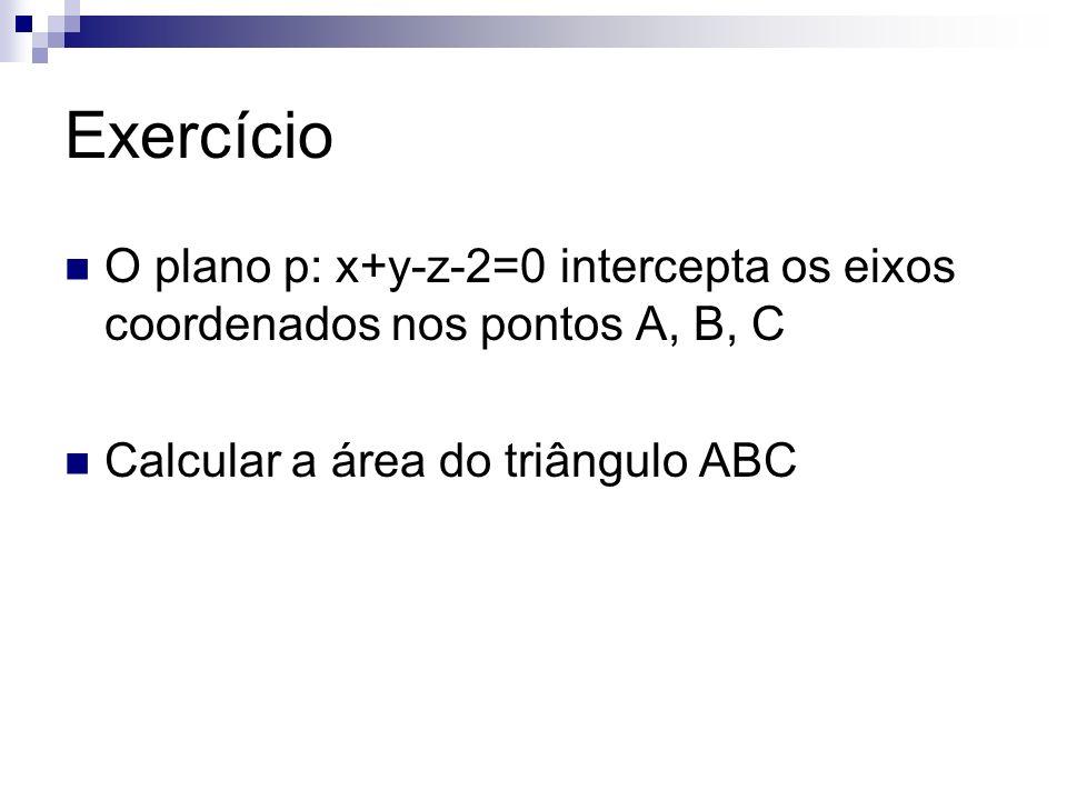 Exercício O plano p: x+y-z-2=0 intercepta os eixos coordenados nos pontos A, B, C Calcular a área do triângulo ABC