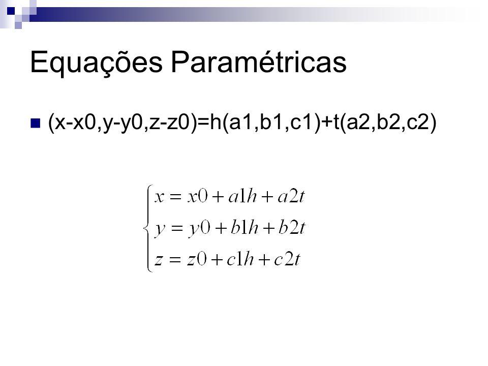 Equações Paramétricas (x-x0,y-y0,z-z0)=h(a1,b1,c1)+t(a2,b2,c2)