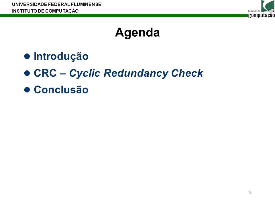 UNIVERSIDADE FEDERAL FLUMINENSE INSTITUTO DE COMPUTAÇÃO 2 Agenda Introdução CRC – Cyclic Redundancy Check Conclusão
