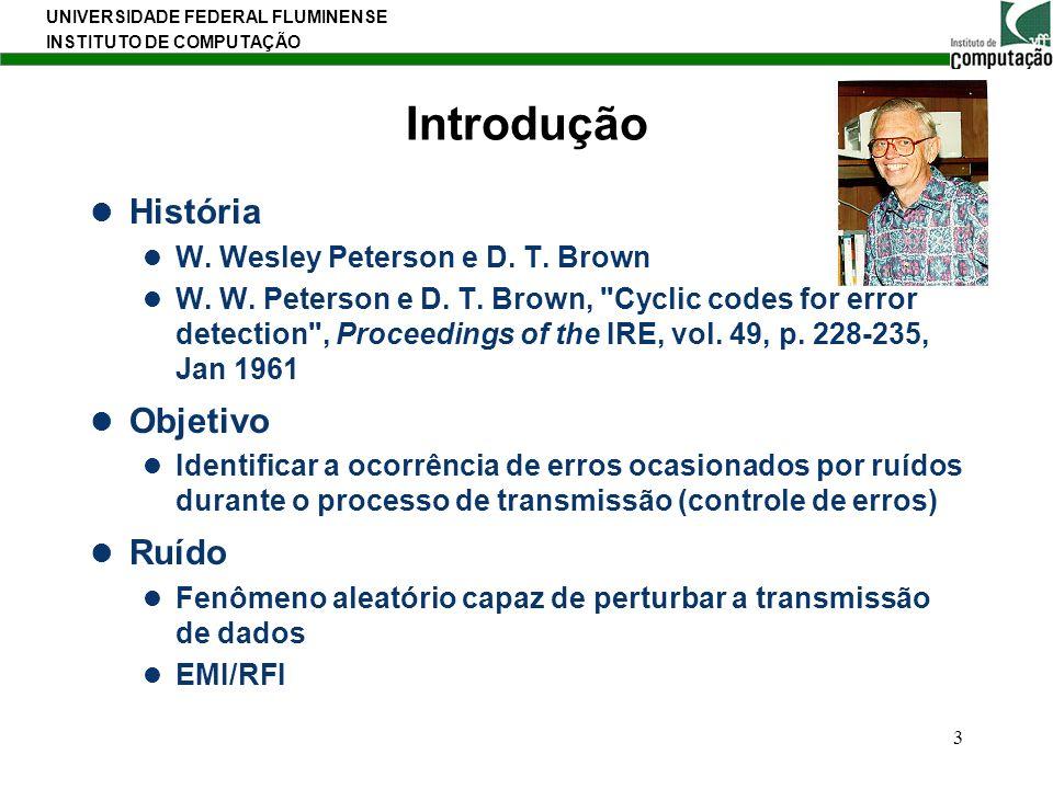 UNIVERSIDADE FEDERAL FLUMINENSE INSTITUTO DE COMPUTAÇÃO 3 Introdução História W. Wesley Peterson e D. T. Brown W. W. Peterson e D. T. Brown,