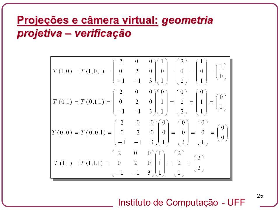 Instituto de Computação - UFF 25 Projeções e câmera virtual: geometria projetiva – verificação
