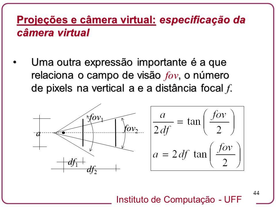 Instituto de Computação - UFF 44 Uma outra expressão importante é a que relaciona o campo de visão fov, o número de pixels na vertical a e a distância focal f.Uma outra expressão importante é a que relaciona o campo de visão fov, o número de pixels na vertical a e a distância focal f.