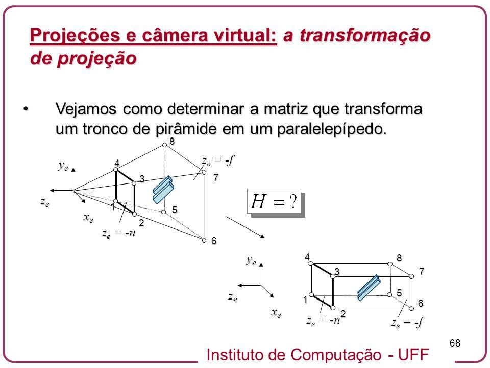 Instituto de Computação - UFF 68 Vejamos como determinar a matriz que transforma um tronco de pirâmide em um paralelepípedo.Vejamos como determinar a matriz que transforma um tronco de pirâmide em um paralelepípedo.