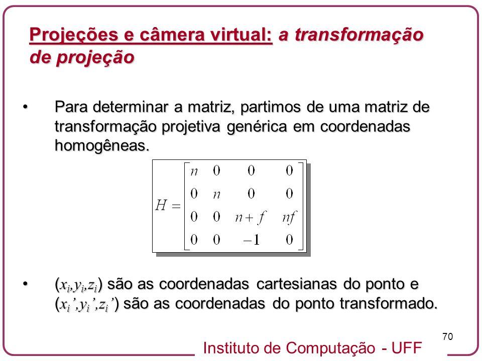Instituto de Computação - UFF 70 Para determinar a matriz, partimos de uma matriz de transformação projetiva genérica em coordenadas homogêneas.Para determinar a matriz, partimos de uma matriz de transformação projetiva genérica em coordenadas homogêneas.