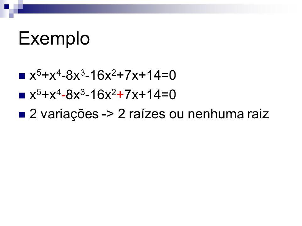 Exemplo x 5 +x 4 -8x 3 -16x 2 +7x+14=0 2 variações -> 2 raízes ou nenhuma raiz