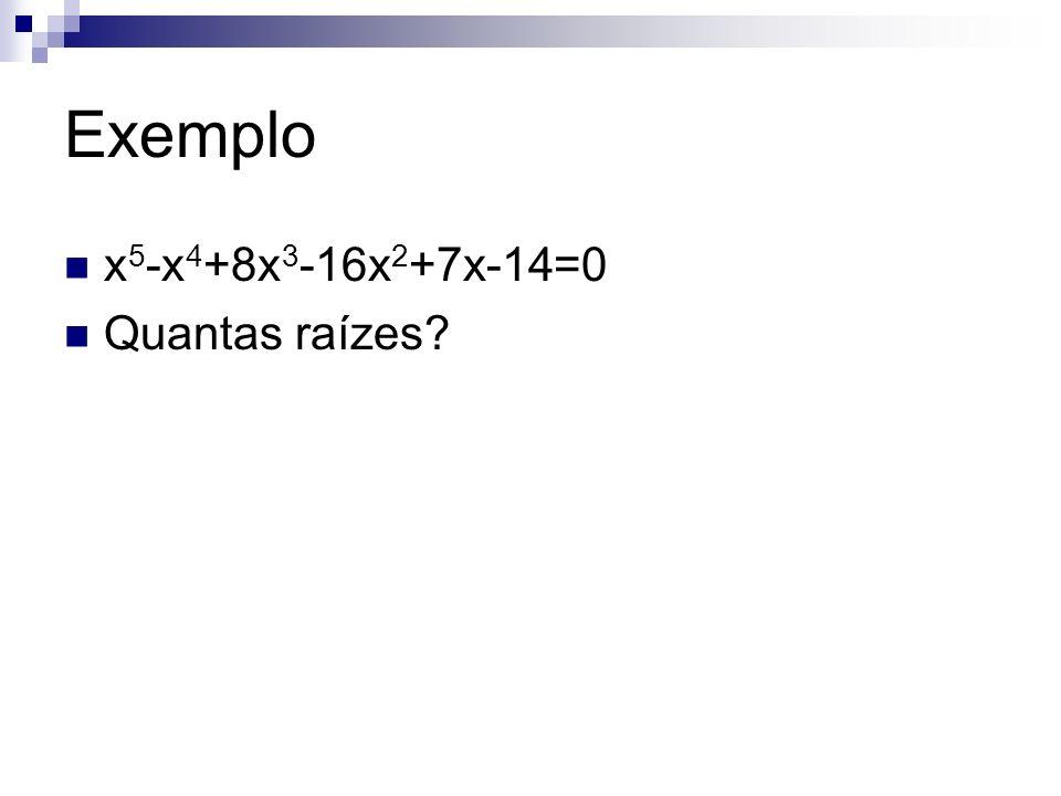 Exemplo x 5 -x 4 +8x 3 -16x 2 +7x-14=0 Quantas raízes?
