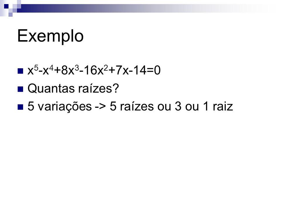 Exemplo x 5 -x 4 +8x 3 -16x 2 +7x-14=0 Quantas raízes? 5 variações -> 5 raízes ou 3 ou 1 raiz
