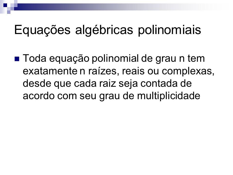 Toda equação polinomial de grau n tem exatamente n raízes, reais ou complexas, desde que cada raiz seja contada de acordo com seu grau de multiplicida