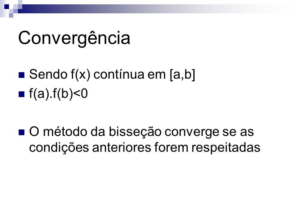 Convergência Sendo f(x) contínua em [a,b] f(a).f(b)<0 O método da bisseção converge se as condições anteriores forem respeitadas
