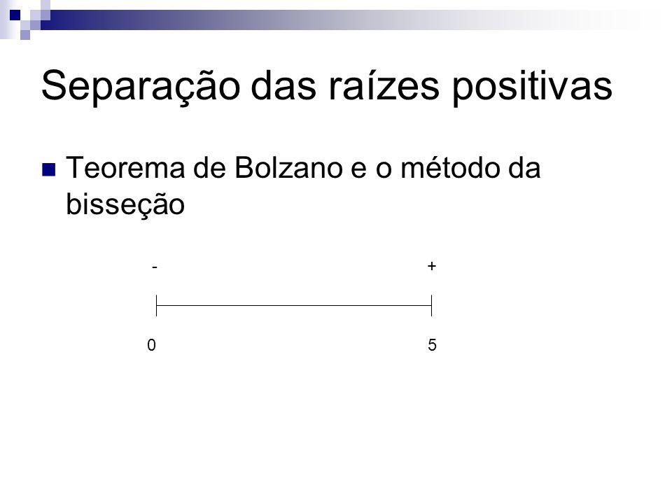 Separação das raízes positivas Teorema de Bolzano e o método da bisseção 05 -+