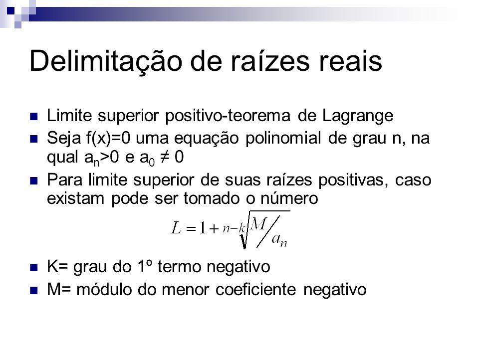 Delimitação de raízes reais Limite superior positivo-teorema de Lagrange Seja f(x)=0 uma equação polinomial de grau n, na qual a n >0 e a 0 0 Para lim