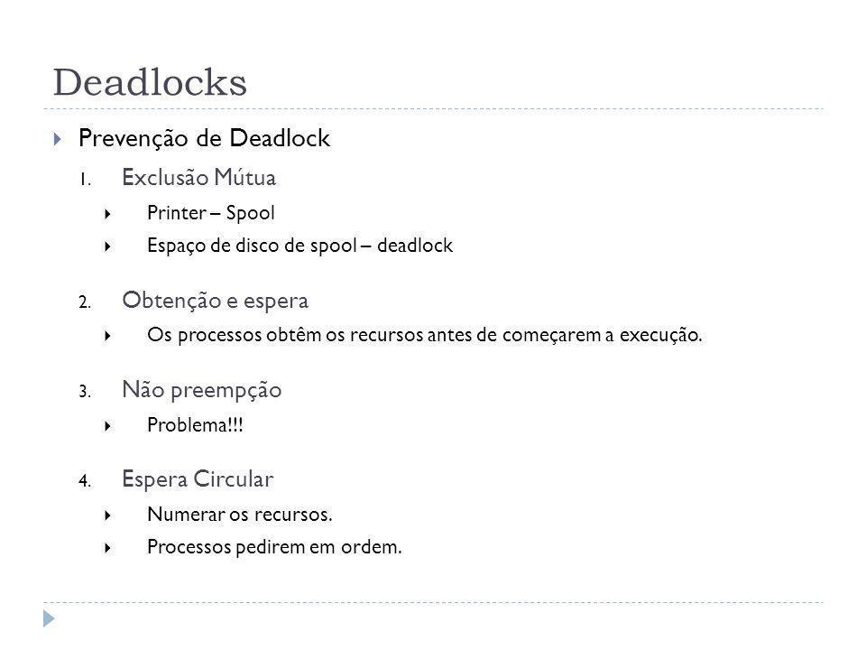 Deadlocks Prevenção de Deadlock 1. Exclusão Mútua Printer – Spool Espaço de disco de spool – deadlock 2. Obtenção e espera Os processos obtêm os recur