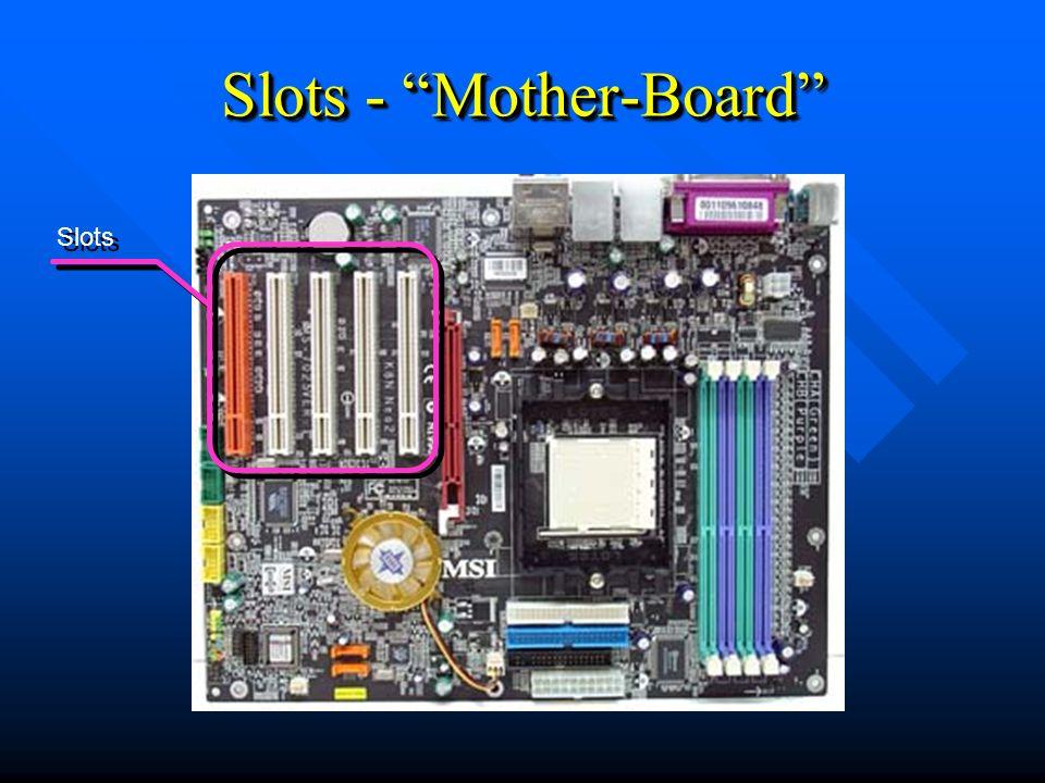 Slots - Mother-Board Slots