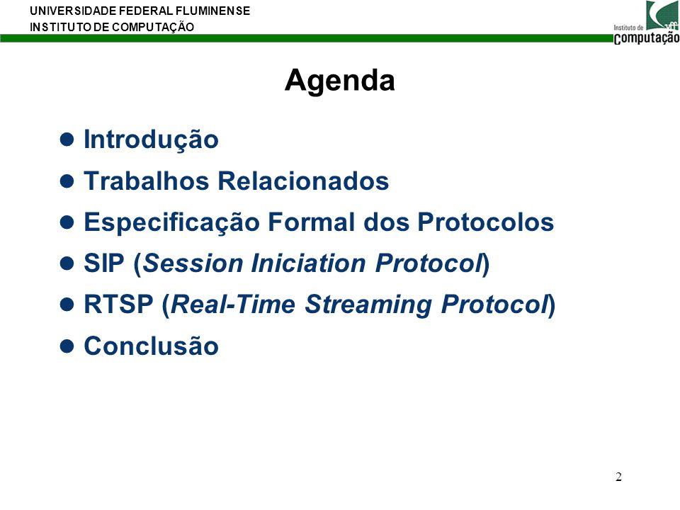 UNIVERSIDADE FEDERAL FLUMINENSE INSTITUTO DE COMPUTAÇÃO 2 Agenda Introdução Trabalhos Relacionados Especificação Formal dos Protocolos SIP (Session In