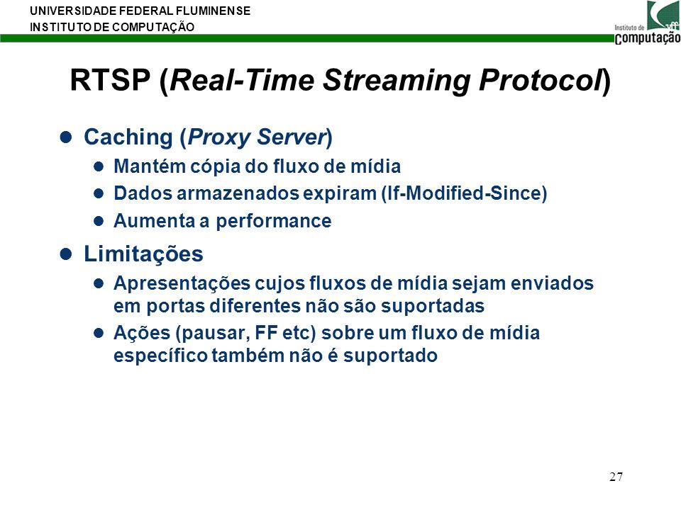 UNIVERSIDADE FEDERAL FLUMINENSE INSTITUTO DE COMPUTAÇÃO 27 RTSP (Real-Time Streaming Protocol) Caching (Proxy Server) Mantém cópia do fluxo de mídia D