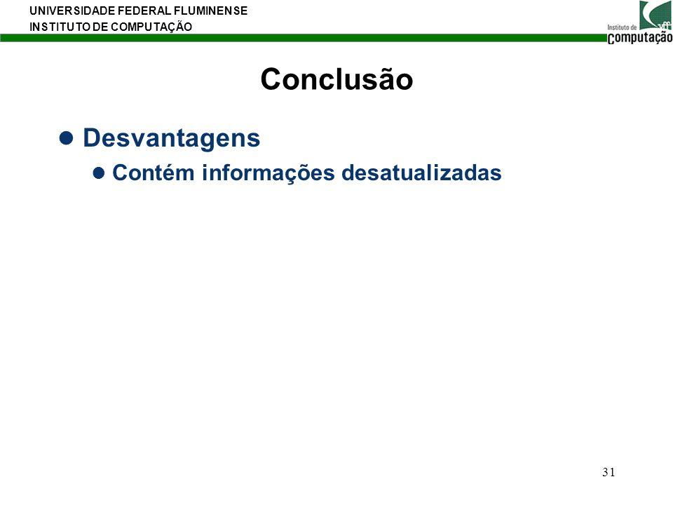 UNIVERSIDADE FEDERAL FLUMINENSE INSTITUTO DE COMPUTAÇÃO 31 Conclusão Desvantagens Contém informações desatualizadas