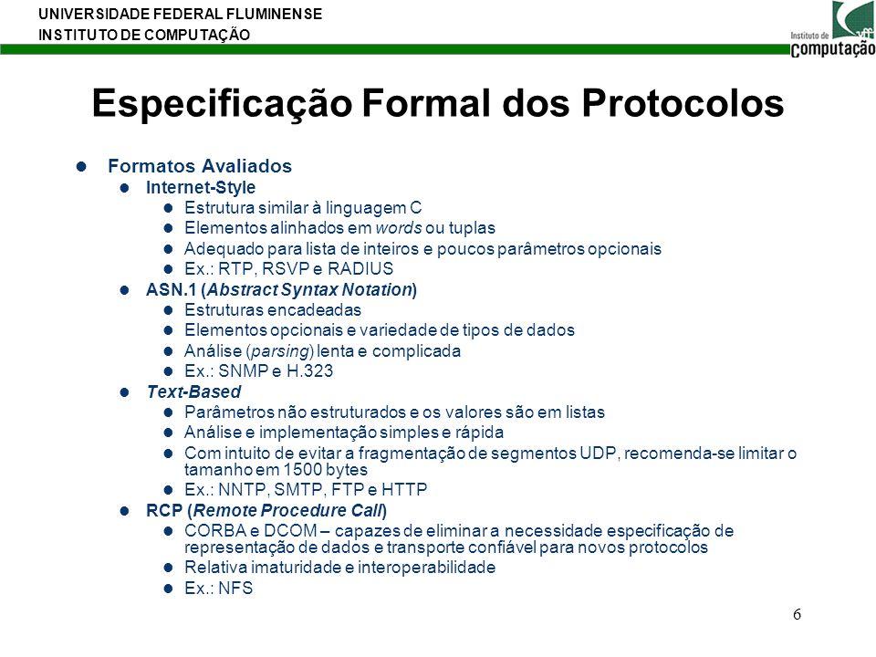 UNIVERSIDADE FEDERAL FLUMINENSE INSTITUTO DE COMPUTAÇÃO 6 Especificação Formal dos Protocolos Formatos Avaliados Internet-Style Estrutura similar à li