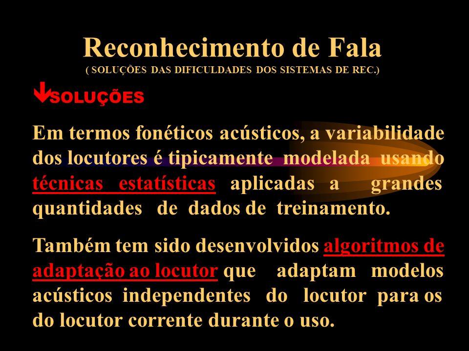 Reconhecimento de Fala ( DIFICULDADES DOS SISTEMAS DE REC.) ê VARIABILIDADES ENTRE-LOCUTORES Podem resultar das diferenças na condição sócio-cultural,