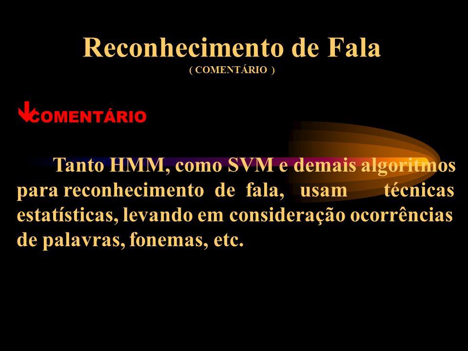 Reconhecimento de Fala ( MODELOS DE RECONHECIMENTO DE FALA ) ê MODELO MAIS RECENTE SVM - SUPPORT VECTOR MACHINE é Diferentes núcleos caracterizam seu