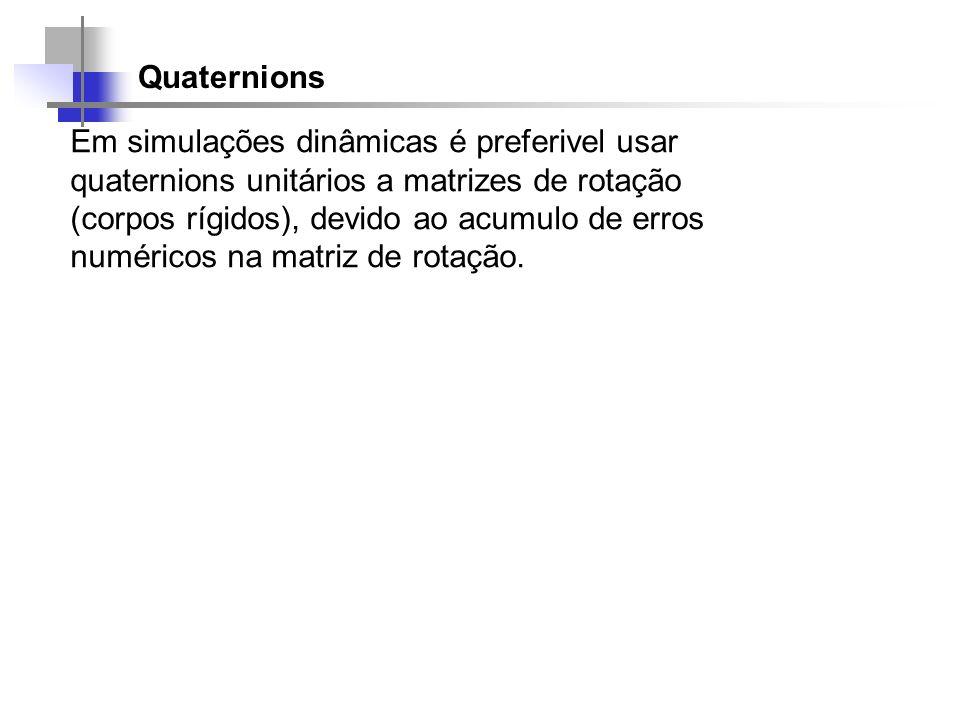 Quaternions Em simulações dinâmicas é preferivel usar quaternions unitários a matrizes de rotação (corpos rígidos), devido ao acumulo de erros numéric